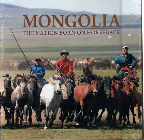 MONGOLIA the nation born on horseback